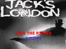 Jack's London: Jack the Ripper Presentation