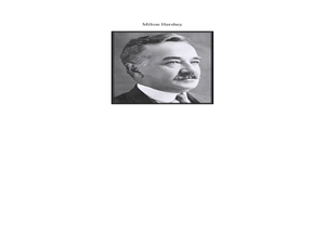 milton hershey essay Free essay: it cost him $150 to get it up and running, and he ended up failing miserably in it after this, he tried starting another candy business in new.