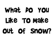 What Do You Like To Make Out of Snow? Worksheet