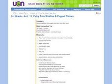 1st Grade - Act. 11: Fairy Tale Riddles & Puppet Shows Lesson Plan