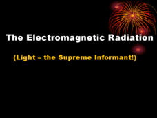 The Electromagnetic Radiation (Light ~ the Supreme Informant!) Presentation