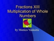 Fractions XIII - Multiplication of Whole Numbers Presentation