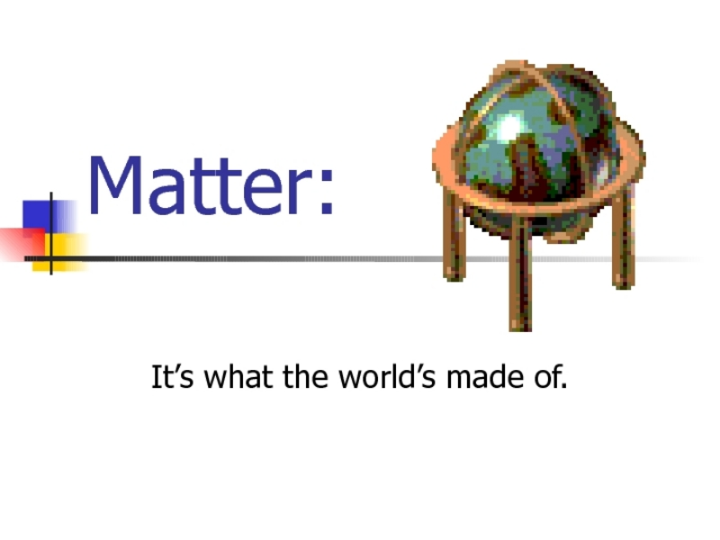 Matter: It's What the World's Made Of Presentation