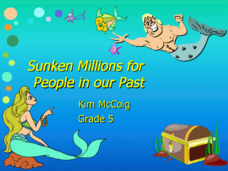 Sunken Millions for People in our Past Presentation