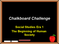 Chalkboard Challenge: The Beginning of Human Society Presentation