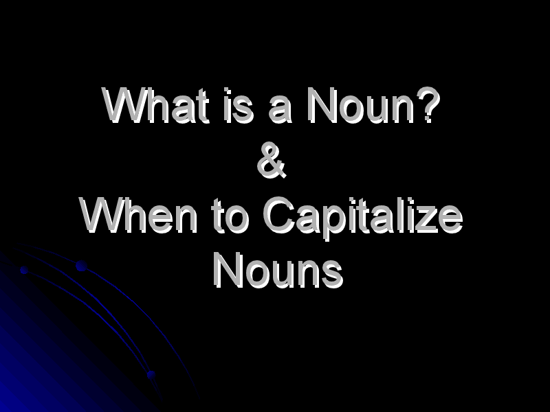 What is a Noun? & When To Capitalize Nouns Presentation