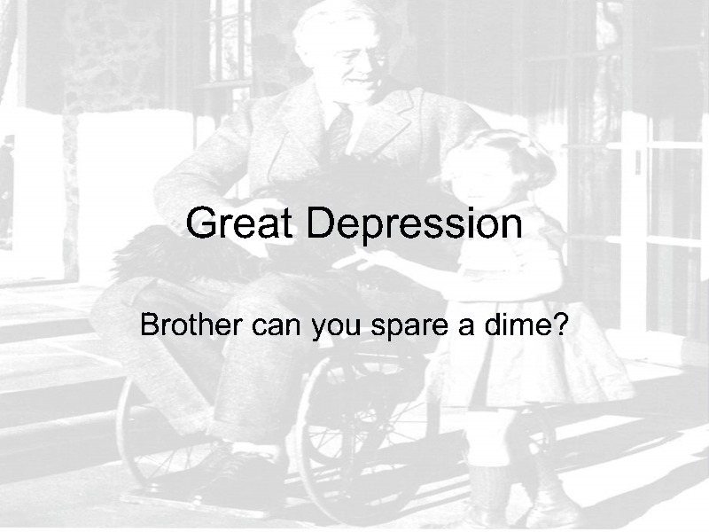 Great Depression: Brother, Can You Spare a Dime? Presentation
