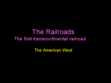 The Railroads: The First Transcontinental Railroad Presentation