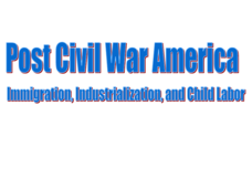 Post Civil War America: Immigration, Industrialization, and Child Labor Presentation