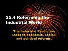 Reforming the Industrial World: The Industrial Revolution leads to economic, social, and political reforms. Presentation