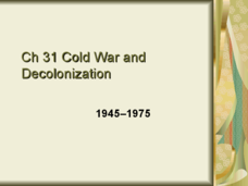Cold War and Decolonization: 1945-1975 Presentation