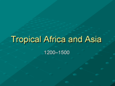 Tropical Africa and Asia: 1200-1500 Presentation