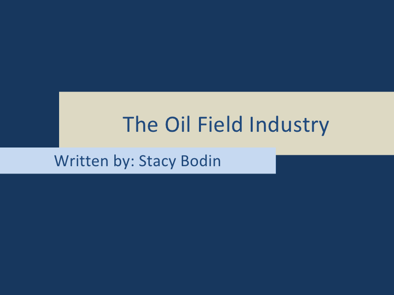 The Oil Field Industry Presentation