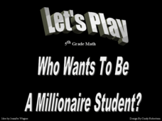 Who Wants to be a Millionaire: 5th Grade Math Presentation