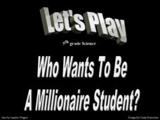 Who wants to be a Millionaire Student: 5th Grade Science Presentation