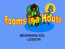 Rooms in a House: Beginning ESL Lesson Presentation