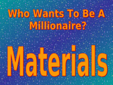 Materials - Who Wants to Be a Millionaire? Presentation