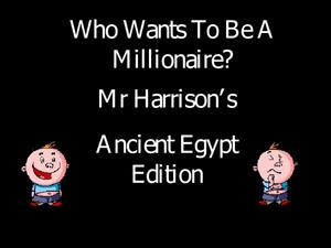 Who Wants to be a Millionaire: Ancient Egypt Edition Presentation