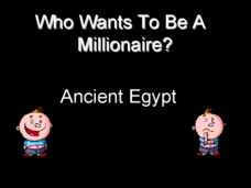 Who Wants to be a Millionaire: Ancient Egypt Presentation