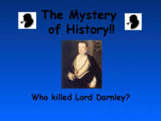The Mystery of History: Who Killed Lord Darnley? Presentation