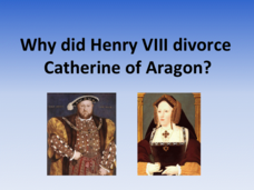 Why Did King Henry VIII Divorce Catherine of Aragon? Presentation