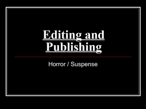 Editing and Publishing: Horror and Suspense Presentation