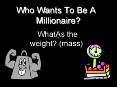Who Wants To Be a Millionaire? What's the Weight? (Mass) Presentation