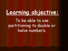 Using Partitioning to Double or Halve Numbers Presentation