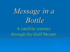 Message in a Bottle - A Satellite Journey through the Gulf Stream Presentation