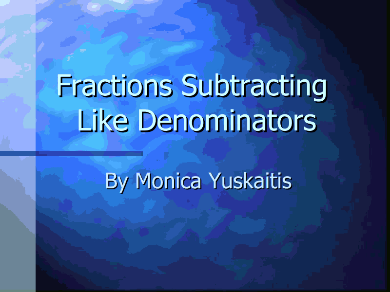 Fractions: Subtracting Like Denominators Presentation