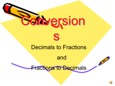 Conversions - Decimals to Fractions and Fractions to Decimals Presentation