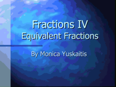 Fractions IV - Equivalent Fractions by Monica Yuskaitis Presentation
