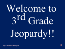 Welcome to 3rd Grade Jeopardy!! Presentation
