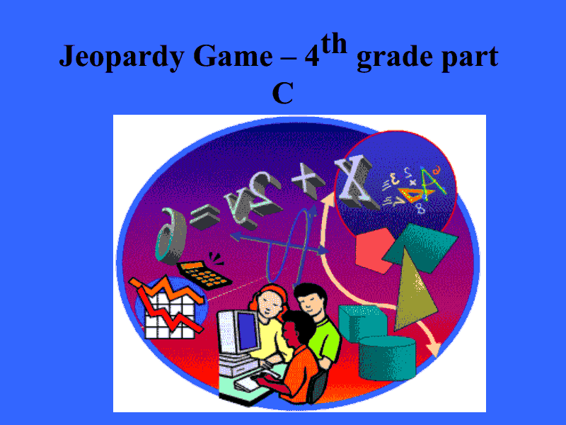 Jeopardy Game - 4th Grade Part C Presentation
