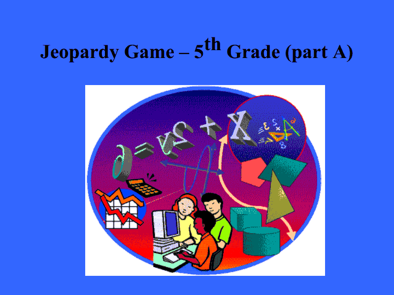 Jeopardy Game - 5th Grade (Part A) Presentation
