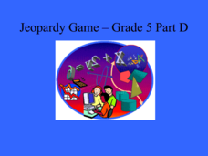Jeopardy Game - Grade 5 Part D Presentation
