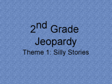2nd Grade Jeopardy - Theme 1: Silly Stories Presentation