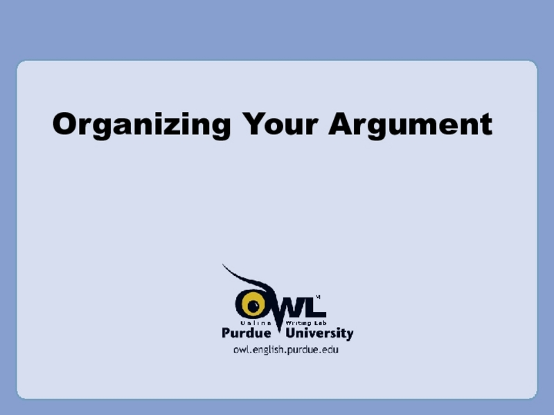 Organizing Your Argument Presentation
