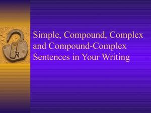 Simple, Compound, Complex, and Compound-Complex Sentences in Your Writing Presentation