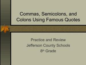 Commas, Semicolons, and Colons Using Famous Quotes Presentation