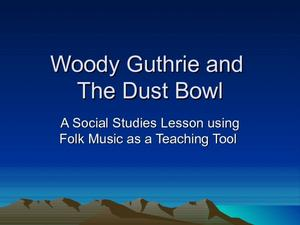 Woodie Guthrie and the Dust Bowl: Using Folk Music as a Teaching Tool Presentation
