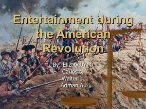 Entertainment During the American Revolution  Presentation