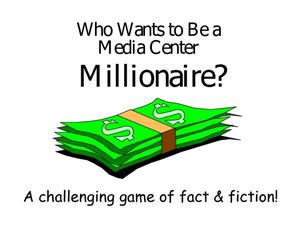 Who Wants to Be a Media Center Millionaire? Presentation