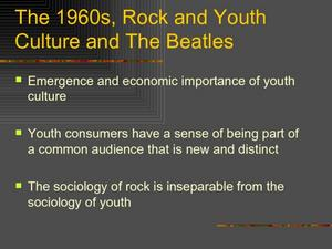 The 1960s, Rock and Youth Culture and The Beatles Presentation
