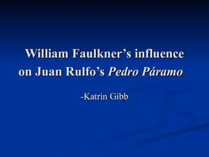 William Faulkner's Influence on Juan Rulfo's Pedro Páramo Presentation