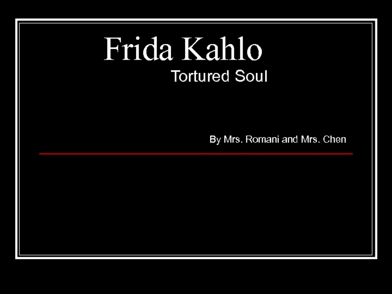 Frida Kahlo: Tortured Soul Presentation