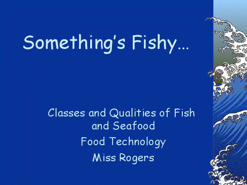Something's Fishy. . . Classes and Qualities of Fish and Seafood Presentation