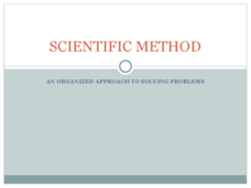 Scientific Method - An Organized Approach to Solving Problems Presentation
