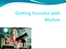 Getting Forceful with Motion - Newton's Second Law and Other Weighty Matters Presentation