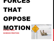 Forces that Oppose Motion - It's Not Just Science Friction Presentation